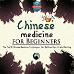 Chinese Medicine for Beginners: The Top 10 Chinese Medicine Techniques for Optimal Health and Healing    The Healthy Reader