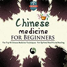 Chinese Medicine for Beginners: The Top 10 Chinese Medicine Techniques for Optimal Health and Healing (       UNABRIDGED) by The Healthy Reader Narrated by Dave Wright