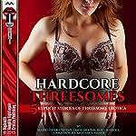 Hardcore Threesomes: Five Explicit Stories of Threesome Erotica | Mary Fisher Stevens,Janie Draper,Roxy Rhodes,Dawn Devore,April Fisher