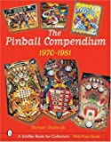 The Pinball Compendium: 1970-1981 (Schiffer Book for Collectors)