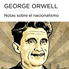 Notas sobre el nacionalismo [Notes on Nationalism] Audiobook by George Orwell Narrated by Juan Antonio Bernal
