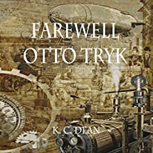 Farewell Otto Tryk (       UNABRIDGED) by K.C. Dean Narrated by Curtis Klinger