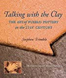 img - for Talking With the Clay: The Art of Pueblo Pottery in the 21st Century, 20th Anniversary Revised Edition (Native Arts and Voices) book / textbook / text book