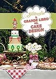 Il grande libro del cake design (Cucina)