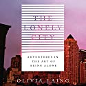 The Lonely City: Adventures in the Art of Being Alone Audiobook by Olivia Laing Narrated by Zara Ramm
