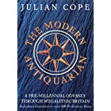 The Modern Antiquarian: A Pre-millennial Odyssey Through Megalithic Britain : Including a Gazetteer to Over 300 Prehistoric Sitesby Julian Cope
