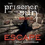 Escape: The Prisoner and the Sun, Book 1 | Brad Magnarella
