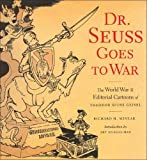 Dr. Seuss Goes to War: The World War II Editorial Cartoons of Theodor Seuss Geisel