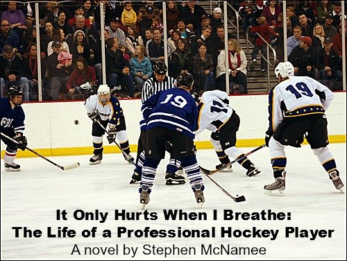 Stephen McNamee - It Only Hurts When I Breathe: The Life of a Professional Hockey Player (English Edition)