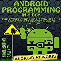 Android: Programming in a Day: The Power Guide for Beginners In Android App Programming (       UNABRIDGED) by Sam Key Narrated by Millian Quinteros