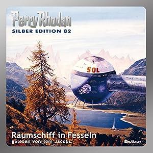 Raumschiff in Fesseln (Perry Rhodan Silber Edition 82) Hörbuch