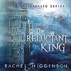The Reluctant King Hörbuch von Rachel Higginson Gesprochen von: Josh Hurley, Bailey Carr