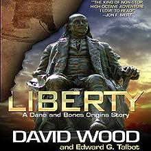 Liberty: A Dane and Bones Origins Story: Dane Maddock Origins, Book 5 (       UNABRIDGED) by David Wood, Edward G. Talbot Narrated by Jeffrey Kafer