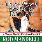 Three Heads Are Better Than Two: A Modern Gay Sex Christmas Carol, Book 8 | Rod Mandelli