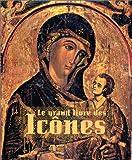 echange, troc Tania Velmans - Le Grand Livre des icônes : Des origines à la chute de Byzance