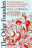 The Other Founders: Anti-Federalism and the Dissenting Tradition in America, 1788-1828 (Published for the Omohundro Institute of Early American Hist) (0807825034) by Saul Cornell