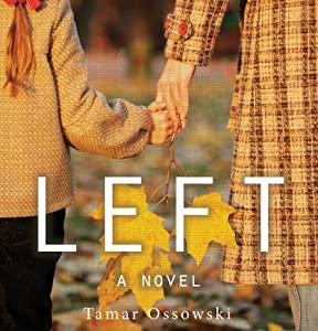 Left: A Novel | [Tamar Ossowski]