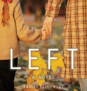 Left: A Novel | [Tamar Ossowski]
