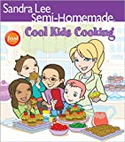 Semi-Homemade Cool Kids' Cooking (Sandra Lee Semi Homemade)