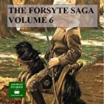 The Forsyte Saga, Volume 6 (       UNABRIDGED) by John Galsworthy Narrated by Peter Joyce