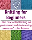 Knitting for Beginners:  Learn How to Start Knitting like Professionals and Start Creating Awesome Crochet Patterns: (Knitting Patterns, Knitting books, crochet patterns, afghan crochet)