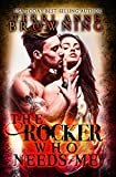 The Rocker Who Needs Me (The Rocker... Book 3)