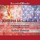Joseph McCarthy: Reexamining the Life and Legacy of America's Most Hated Senator Hörbuch von Arthur Herman Gesprochen von: Sean Pratt