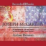 Joseph McCarthy: Reexamining the Life and Legacy of America's Most Hated Senator | Arthur Herman