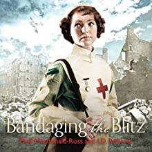 Bandaging the Blitz (       UNABRIDGED) by Phyll MacDonald Ross, I. D. Roberts Narrated by Annie Aldington