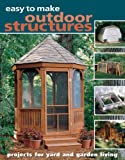 img - for Easy to Make Outdoor Structures: Projects for Yard and Garden Living book / textbook / text book