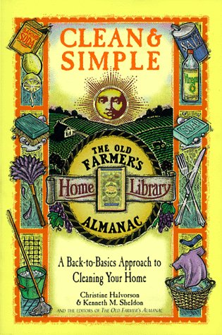 Clean & Simple: A Back-To-Basics Approach to Cleaning Your Home (The Old Farmer's Almanac Home Library , Vol 6, No 6)