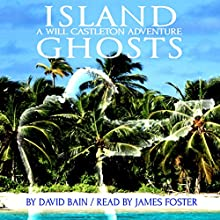 Island Ghosts: A Will Castleton Adventure (       UNABRIDGED) by David Bain Narrated by James Foster
