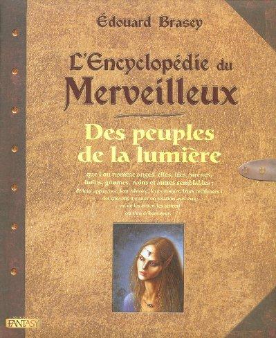 encyclopédie du merveilleux (1) : L'Encyclopédie du merveilleux : de leur apparence, leur histoire, leurs moeurs, leurs résidences. 1, Des Peuples de la lumière que l'on nomme anges, elfes, fées, sirènes, lutins, gnomes, nains et autres semblables
