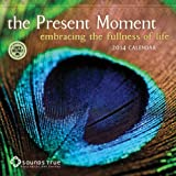 The Present Moment: Embracing the Fullness of Life 2014 Wall Calendarr