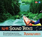 NPR Sound Treks: Adventures: Breathtaking Stories from Nature