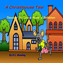 A Christmouse Tale: Theodore, the Curious Mouse of Bethlehem (       UNABRIDGED) by D. L. Henning Narrated by D. L. Henning
