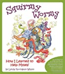 Squirmy Wormy: How I Learned to Help...