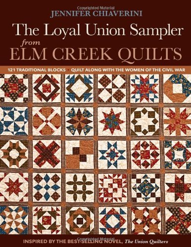 By Jennifer Chiaverini Loyal Union Sampler from Elm Creek Quilts: 121 Traditional Blocks Quilt Along with the Women of the