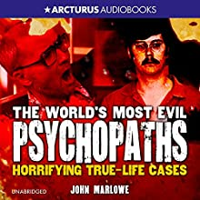 The World's Most Evil Psychopaths: Horrifying True Life Cases (       UNABRIDGED) by John Marlowe Narrated by Eric Meyers