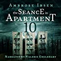The Seance in Apartment 10 Audiobook by Ambrose Ibsen Narrated by Valerie Englehart