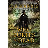 Who Buries the Dead: A Sebastian St. Cyr Mystery ~ C.S. Harris