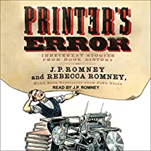 Printer's Error: Irreverent Stories from Book History Audiobook by Rebecca Romney, J. P. Romney Narrated by J.P. Romney