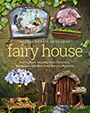 Fairy House: How to Make Amazing Fairy Furniture, Miniatures, and More from Natural Materials