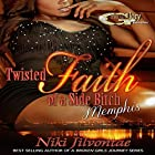 Twisted Faith of a Side Bitch Memphis Hörbuch von Niki Jilvontae Gesprochen von: Cee Scott