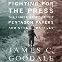 Fighting for the Press: The Inside Story of the Pentagon Papers and Other Battles Audiobook by James Goodale Narrated by Kevin Free