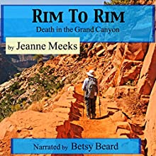 Rim to Rim: Death in the Grand Canyon Audiobook by Jeanne Meeks Narrated by Betsy Beard
