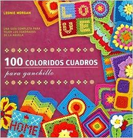 100 COLORIDOS CUADROS PARA GANCHILLO: 9789089983664: Amazon.com: Books