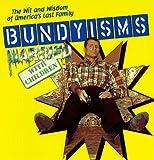 Bundyisms: The Wit and Wisdom of America's Last Family Al Bundy
