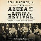 The Azusa Street Mission and Revival Hörbuch von Cecil M. Robeck Gesprochen von: Barry Scott