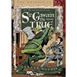 The Adventures of Sir Gawain the True: The Knights' Tales Book 3 (       UNABRIDGED) by Gerald Morris Narrated by Steve West